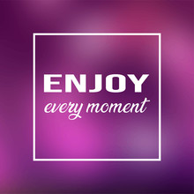 Enjoy Every Moment. Life Quote With Modern Background Vector