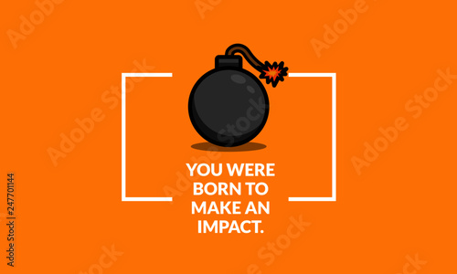 Pinturas sobre lienzo  You were born to make an impact motivational quote with bomb illustration