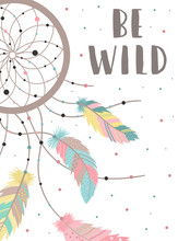 Vector Image Of A Dreamcatcher In Boho Style Colorful Feathers And Dots With Words Be Wild. Hand-drawn Illustration By National American Motifs For Baby, Cards, Flyers, Posters, Prints, Holiday, Child