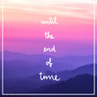 Until the end of time on landscape view