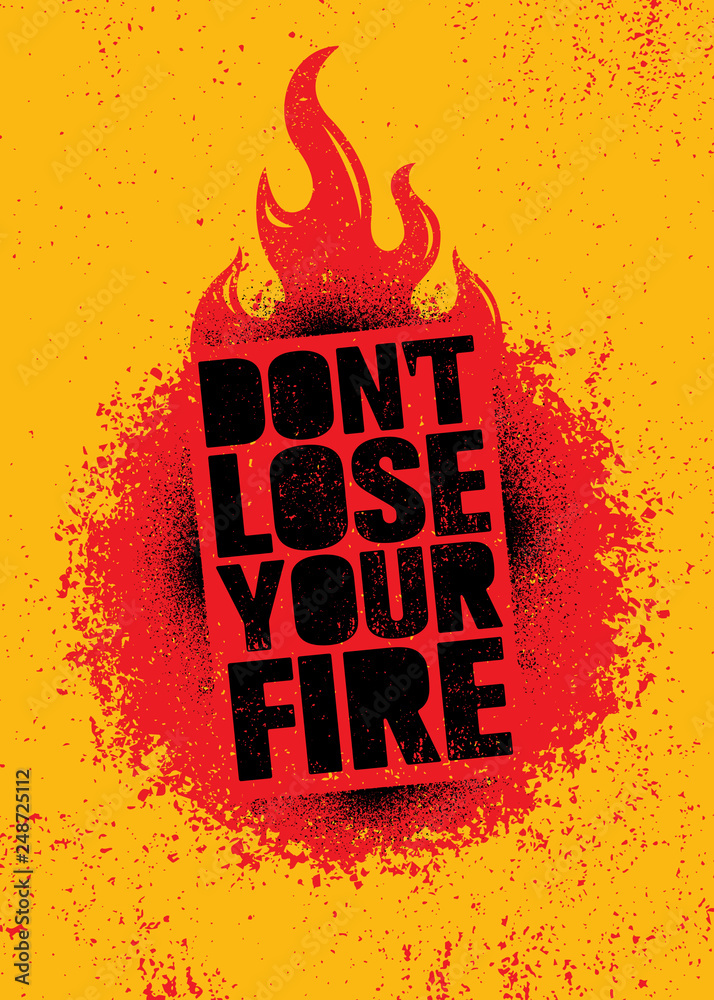 Fototapety, obrazy: Do Not Lose Your Fire. Inspiring Creative Motivation Quote Poster Template. Vector Typography Banner Design Concept
