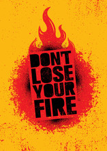 Do Not Lose Your Fire. Inspiri...