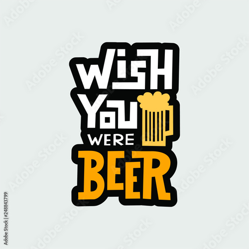 Photo Wish you were beer - handwritten lettering quote for postcards, banners, t-shirts