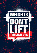 Weights Don't Lift Themselves. Gym Workout And Fitness Inspiring Motivation Quote. Creative Vector Sport Typography