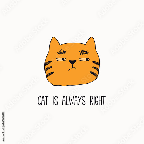 Printed kitchen splashbacks Illustrations Hand drawn vector illustration of a cute funny cat face, with quote Cat is always right. Isolated objects on white background. Line drawing. Design concept for poster, t-shirt, fashion print.