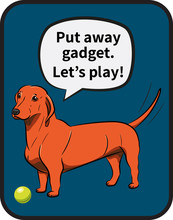 "Dog. Orange Dachshund With A Ball And Inscription ""Put Away Gadget. Let's Play!"". Black Outline. Hand-drawn Dog. Realistically Painted Dachshund. Transparence. Vector Illustration."