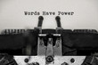 Words have power word with black and white typewriter concept