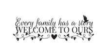 Wall Decals, Every Family Has A Story, Welcome To Ours, Wording Design, Wall Decor, Art Decor, Isolated On White Background