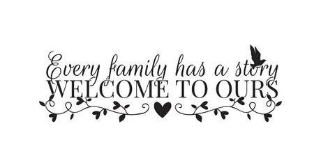 Naklejka Do salonu Wall Decals, Every Family has a story, Welcome to ours, Wording Design, Wall Decor, Art Decor, isolated on white background