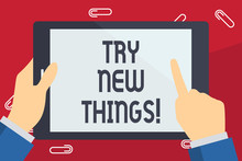 Writing Note Showing Try New Things. Business Photo Showcasing Do Different Activities Get To Know Other Ways Of Doing