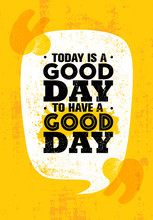 Today Is A Good Day To Have A ...