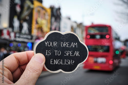 Tela text your dream is to speak English, in London, UK.