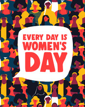Womens Day Is Every Day Poster Of Woman Group