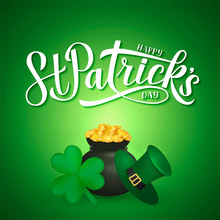 Happy St. Patrick's Day Calligraphy Hand Lettering, Leprechaun`s Hat, Clover And Pot Of Golden Coins. Saint Patricks Day Greeting Card. Vector Template For Party Invitation, Banner, Poster, Flyer.