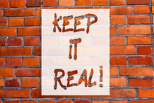 Handwriting Text Writing Keep It Real. Concept Meaning Be Yourself Honest Authentic Genuine Tell The Truth Always Brick Wall Art Like Graffiti Motivational Call Written On The Wall