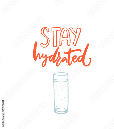 Stay hydrated poster with orange hand drawn text and blue glass of water. Healthy lifestyle slogan with lettering.