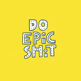 Do epic shit quote hand drawn lettering - 251641956