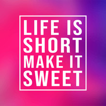 Life Is Short Make It Sweet. Successful Quote With Modern Background Vector