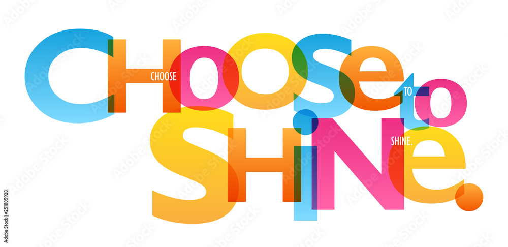 Photo  CHOOSE TO SHINE. colorful typography banner