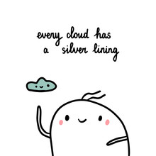 Every Cloud Has A Silver Lining Hand Drawn Illustration With Cute Marshmallow