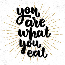 You Are What You Eat. Lettering Phrase On Grunge Background. Design Element For Poster, Card, Banner, Flyer.
