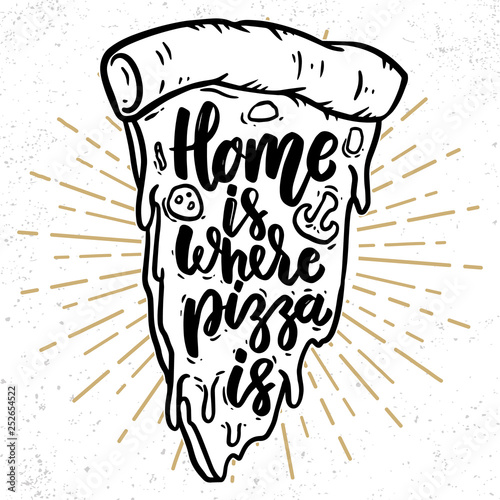 Foto Home is where pizza is. Lettering phrase with pizza illustration.