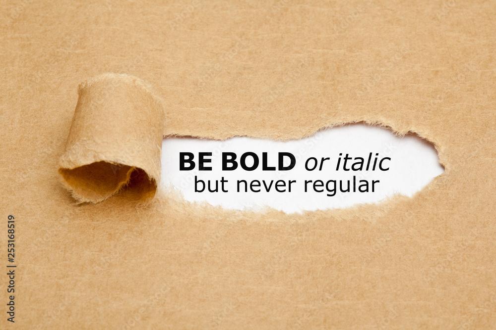Fototapety, obrazy: Be Bold Or Italic But Never Regular