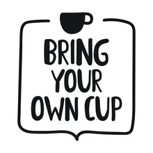 Bring Your Own Cup. Vector Bad...