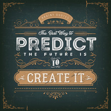 The Best Way To Predict The Future Quote/ Illustration Of A Vintage Chalkboard Textured Background With Inspiring And Motivating Philosophy Quote, The Best Way To Predict The Future Is To Create It
