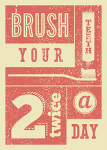 Brush Your Teeth Twice A Day. ...