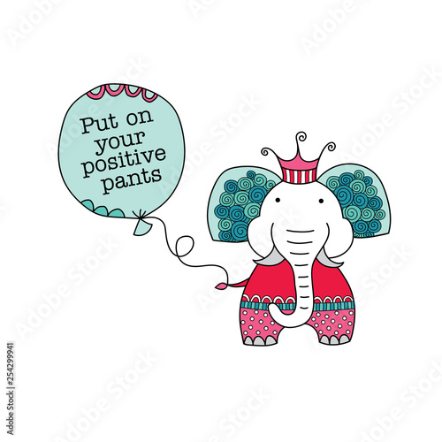 Poster de jardin Chambre bébé Elephant holding a balloon with Put on Your Positive Pants Quote Vector Illustration on a white background,