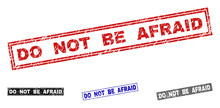 Grunge DO NOT BE AFRAID Rectangle Stamp Seals Isolated On A White Background. Rectangular Seals With Grunge Texture In Red, Blue, Black And Grey Colors.
