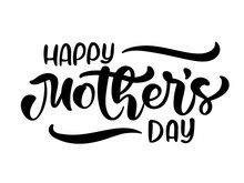Happy Mother's Day Text. Hand Written Ink Calligraphy Lettering. Greeting Isolated Vector Illustration Template, Hand Drawn Festivity Typography Poster, Invitation Icon
