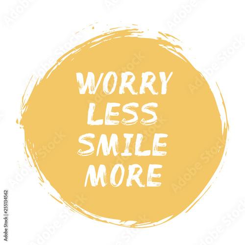 Photo Worry Less Smile More