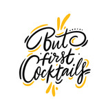 But first Cocktails quote hand drawn vector lettering. Isolated on white background.