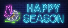 Happy Season Neon Text With Butterfly Sitting On Flower