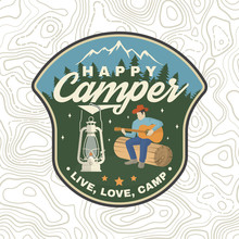 Happy Camper Patch. Vector. Concept For Shirt Or Logo, Print, Stamp, Apparel Or Tee. Vintage Typography Design With Camp Lantern, Man With Guitar And Mountain Silhouette. Live, Love, Camp