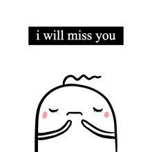 I Will Miss You Hand Drawn Illustration With Sad Cute Marshmallow In Cartoon Style