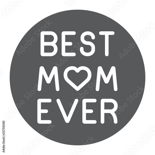 Valokuvatapetti Best mom ever glyph icon, love and text, inscription sign, vector graphics, a solid pattern on a white background