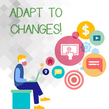 Text Sign Showing Adapt To Changes. Business Photo Showcasing Innovative Changes Adaption With Technological Evolution Man Sitting Down With Laptop On His Lap And SEO Driver Icons On Blank Space