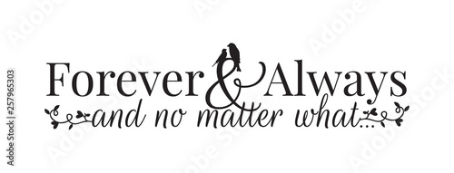 Photo  Wall Decals, Forever and Always and no matter what, Wording, Lettering Design, Couple of Birds Silhouette, Art Design,  isolated on white background