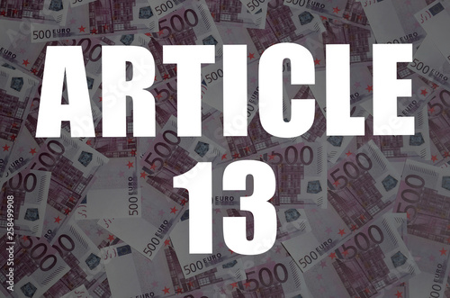Fotografia  Article 13 inscription on many euro currency bills background