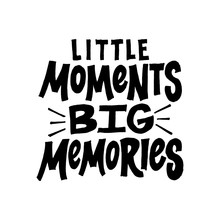 Little Moments Big Memories. I...