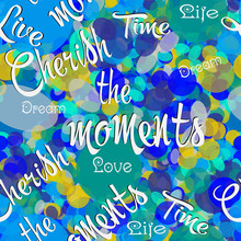 Colorful Circles Vector Seamless Pattern. Bokeh Abstract Bright Geometric Background With Phrases, Words, Text, Letters. Cherish The Moments, Time, Love, Life, Live, Dream. Calligraphic Trendy Design.