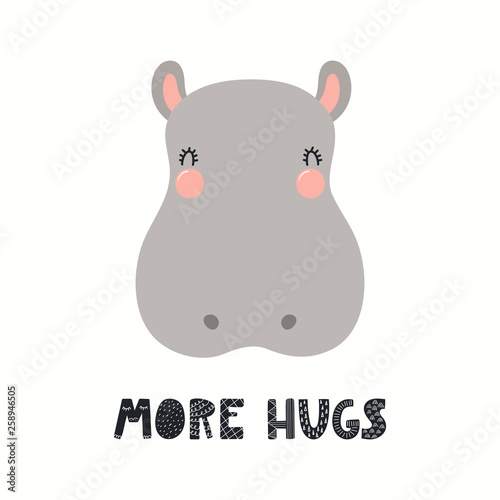 Hand drawn vector illustration of a cute funny hippo face, with lettering quote More hugs. Isolated objects on white background. Scandinavian style flat design. Concept for children print.