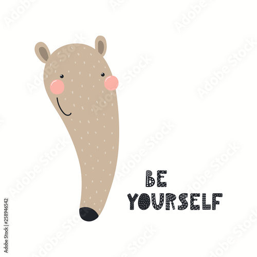 Hand drawn vector illustration of a cute funny anteater face, with lettering quote Be yourself. Isolated objects on white background. Scandinavian style flat design. Concept for children print.