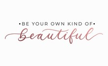 Be Your Own Kind Of Beautiful Inspirational Quote With Lettering. Vector Motivational Illustration