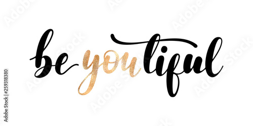 In de dag Positive Typography BeYOUtiful - handwritten lettering with black and golden letters isolated on white background. Modern vector design, motivational quote.