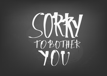 Sorry To Bother You Quote. Vector Illustration.
