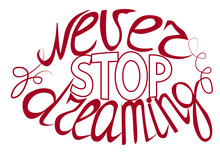 Never Stop Dreaming - Hand Lettering Inspirational Quote, Typography Poster Or Card.